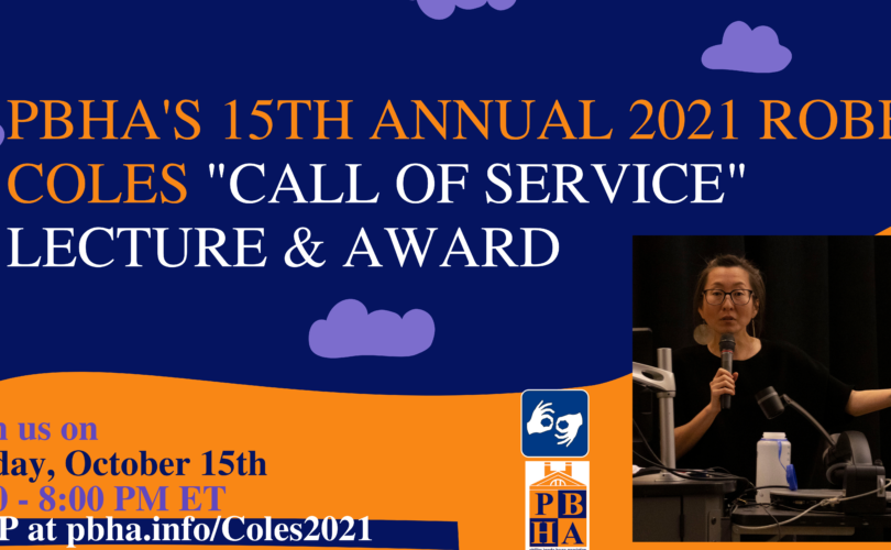 """Blue and orange flier with a picture of Mia Mingus in a black shirt speaking into a microphone. Flier text reads: PBHA's 15th Annual 2021 Robert Coles """"Call of Service"""" Lecture & Award. Join us on Friday, October 15th 6:30 to 8:00 PM ET. RSVP at pbha.info/Coles2021. A PBHA logo and a graphic indicating that the event will have ASL interpretation are centered in the flier."""